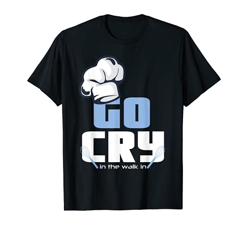 シェフハットデザイン Go Cry in ザ・ウォーク・イン・ザ・ウォークインクック Tシャツ