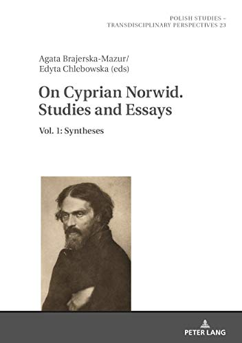 On Cyprian Norwid. Studies and Essays: Vol. 1: Syntheses: 23 (Polish Studies - Transdisciplinary Perspectives)