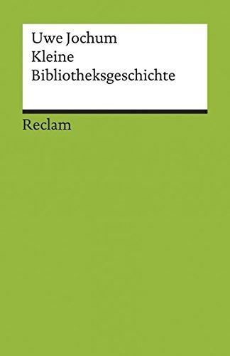 Kleine Bibliotheksgeschichte (Reclams Universal-Bibliothek)