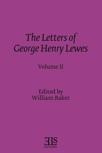The Letters of George Henry Lewes: Volume II (E L S MONOGRAPH SERIES)