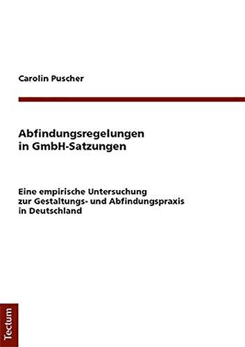 Abfindungsregelungen in GmbH-Satzungen: Eine empirische Untersuchung zur Gestaltungs- und Abfindungspraxis in Deutschland