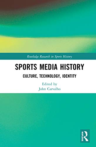 Sports Media History: Culture, Technology, Identity (Routledge Research in Sports History)