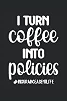 Insurance Agent Lined Notebook: I Turn Coffee Into Polices - Funny Insurance Agency Worker & Broker Journal 120 Pages
