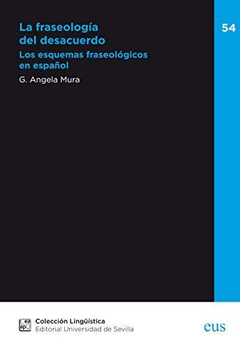 La fraseología del desacuerdo: Los esquemas fraseológicos en español (Lingüística nº 54)