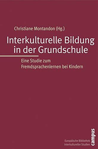 Interkulturelle Bildung in der Grundschule: Eine Studie zum Fremdsprachenlernen bei Kindern (Europäische Bibliothek interkultureller Studien, 14)