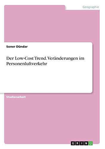 Der Low-Cost Trend. Veränderungen im Personenluftverkehr