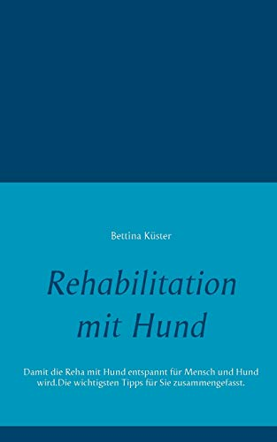 Rehabilitation mit Hund: Damit Ihre Reha mit Hund entspannt für Mensch und Hund wird. Die wichtigsten Tipps für Sie zusammengefasst.