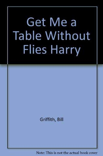 Get Me a Table Without Flies Harry