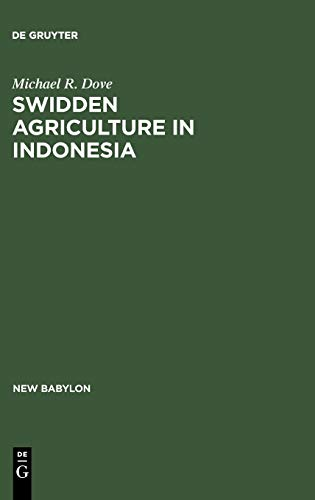 Swidden Agriculture in Indonesia: The Subsistence Strategies of the Kalimantan Kant (New Babylon, 43)