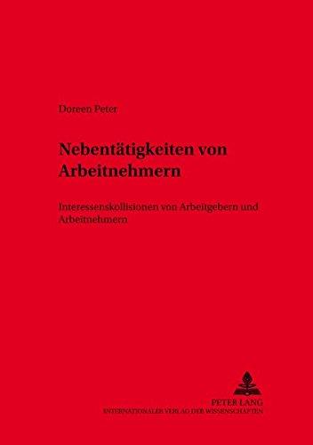 Nebentätigkeiten von Arbeitnehmern: Interessenkollisionen von Arbeitgebern und Arbeitnehmern (Schriften zum Arbeitsrecht und Wirtschaftsrecht, Band 38)