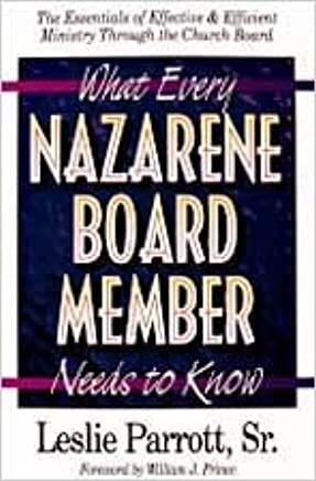 What Every Nazarene Board Member Needs To Know: The Essentials of Effective & Efficient Ministry Through the Church Board by Sr. Les Parrott (1995-04-05)