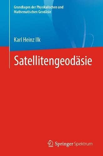 Satellitengeodäsie (Grundlagen der Physikalischen und Mathematischen Geodäsie) (German Edition)