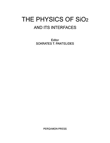 The Physics of SiO2 and Its Interfaces: Proceedings of the International Topical Conference on the Physics of SiO2 and Its Interfaces Held at the IBM Thomas ... York, March 22-24, 1978 (English Edition)