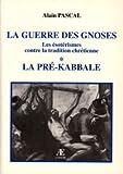 Guerre des Gnoses - La Pré Kabbale