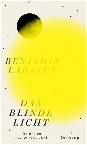 Das blinde Licht: Irrfahrten der Wissenschaft