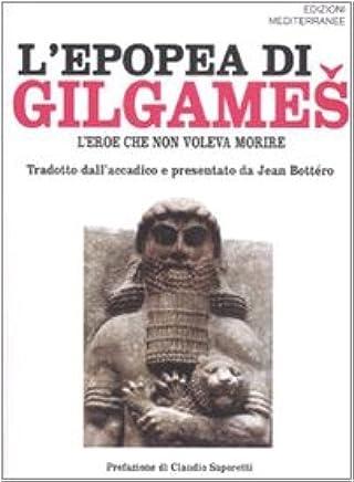 Lepopea di Gilgames. Leroe che non voleva morire