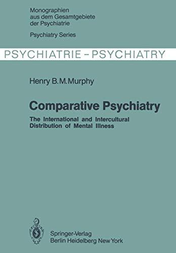Comparative Psychiatry: The International and Intercultural Distribution of Mental Illness (Monographien aus dem Gesamtgebiete der Psychiatrie (28), Band 28)