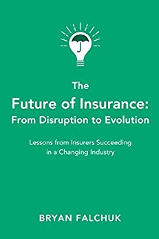 The Future of Insurance: From Disruption to Evolution by [Bryan Falchuk, Caribou Honig]