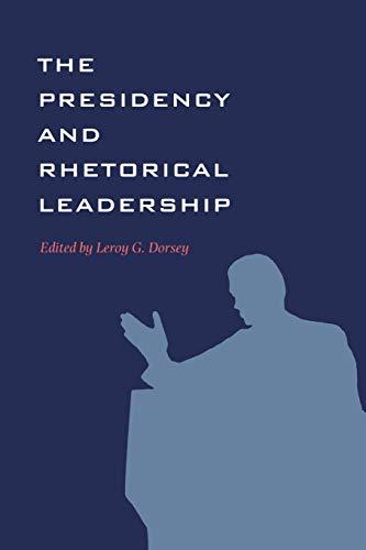 The Presidency and Rhetorical Leadership (Presidential Rhetoric and Political Communication)