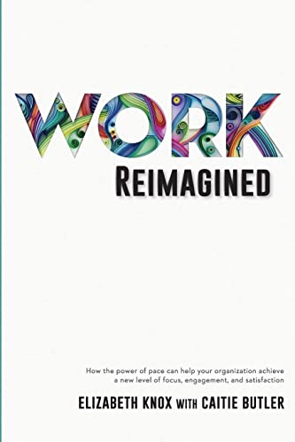 Work Reimagined: How the power of pace can help your organization achieve a new level of focus, engagement and satisfaction