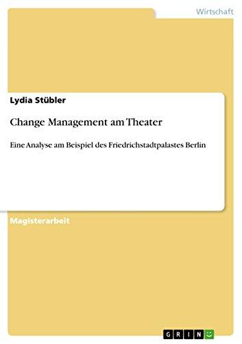 Change Management am Theater: Eine Analyse am Beispiel des Friedrichstadtpalastes Berlin