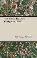 [High School And Class Management (1909)] (By: Horace A. Hollister) [published: March, 2007]