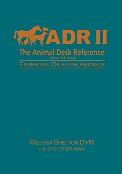 The Animal Desk Reference II  Essential Oils for Animals