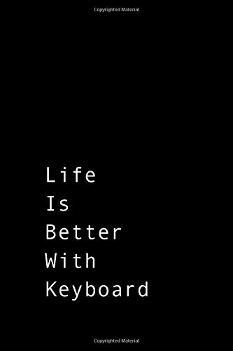 Life is better with Keyboard: Black unique Keyboard composition notebook Keyboard practice log book gift ideas for men women Keyboard Tracker for girl ... College Rule Lined journal Notes Writing