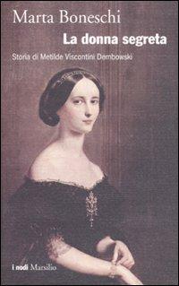 La donna segreta. Storia di Metilde Viscontini Dembowski