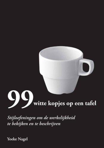 99 witte kopjes op een tafel: stijloefeningen om de werkelijkheid te bekijken en te beschrijven