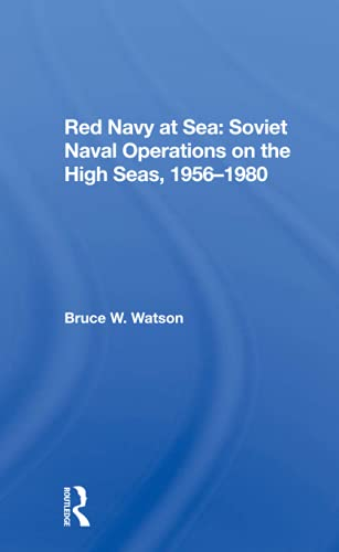 Red Navy At Sea: Soviet Naval Operations on the High Seas, 19561980