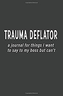 Trauma Deflator: A Journal For Things I Want To Say To My Boss But Can't