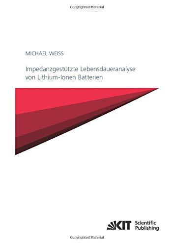 Impedanzgestützte Lebensdaueranalyse von Lithium-Ionen Batterien (Schriften des Instituts für Angewandte Materialien - Werkstoffe der Elektrotechnik, Karlsruher Institut für Technologie)
