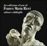 La collezione d'arte di Franco Maria Ricci. Editore e bibliofilo