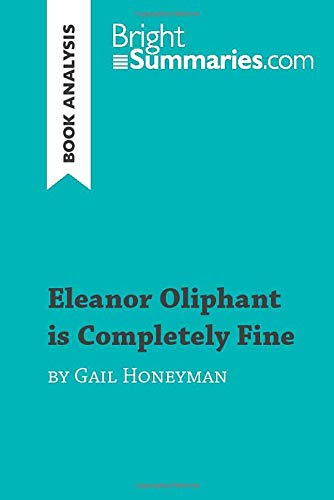 Eleanor Oliphant is Completely Fine by Gail Honeyman (Book Analysis): Detailed Summary, Analysis and Reading Guide