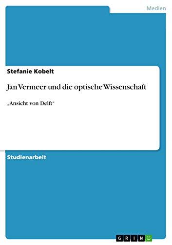 """Jan Vermeer und die optische Wissenschaft: """"Ansicht von Delft"""""""