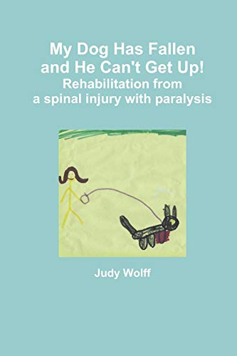 My Dog Has Fallen and He Can't Get Up!: Rehabilitation from Spinal Injury with Paralysis (English Edition)