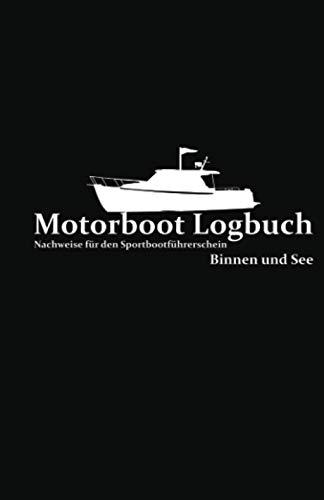 Motorboot Logbuch - Nachweise für den Sportbootführerschein. Binnen und See.: Schiffstagebuch für Motorboote.