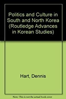 Politics and Culture in South and North Korea;Routledge Advances in Korean Studies