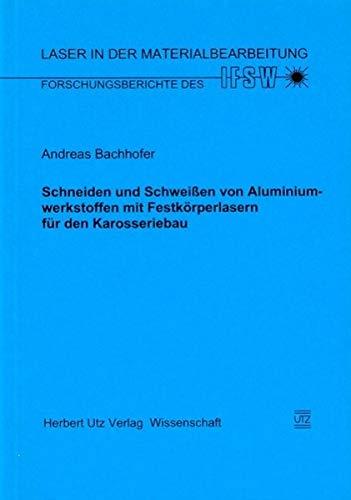 Schneiden und Schweißen von Aluminiumwerkstoffen mit Festkörperlasern für den Karosseriebau (Laser in der Materialbearbeitung)