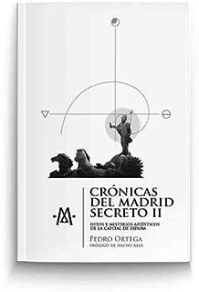 Crónicas del Madrid secreto II. Hitos y misterios de la capital de España