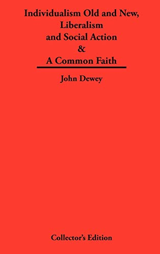 Individualism Old and New & Liberalism and Social Action & A Common Faith