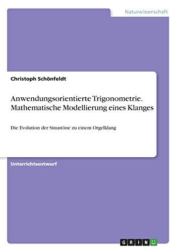 Anwendungsorientierte Trigonometrie. Mathematische Modellierung eines Klanges: Die Evolution der Sinustöne zu einem Orgelklang
