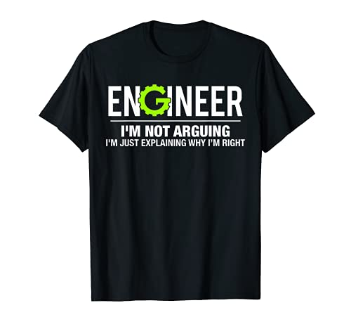 Engineer I'm Not Arguing Funny Engineering T-Shirt