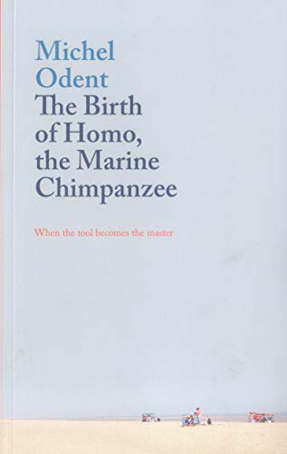 Download The Birth of Homo, the Marine Chimpanzee: When the Tool Becomes the Master 1780664451