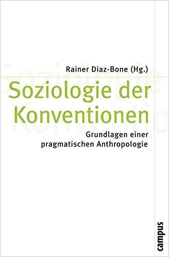 Soziologie der Konventionen: Grundlagen einer pragmatischen Anthropologie (Theorie und Gesellschaft, 73)