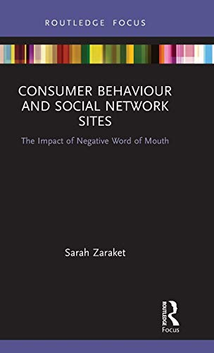 Compare Textbook Prices for Consumer Behaviour and Social Network Sites: The Impact of Negative Word of Mouth Routledge Focus on Business and Management 1 Edition ISBN 9780367532833 by Zaraket, Sarah