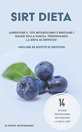 La dieta Sirt: Migliora il tuo metabolismo e brucia i grassi addominali con la dieta Sirt