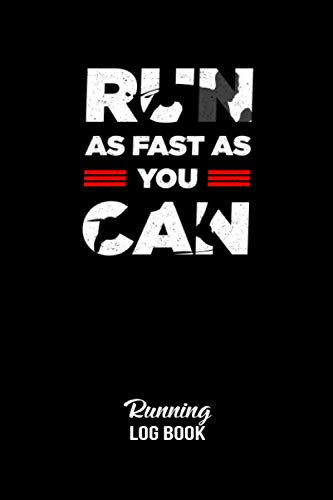 Run As Fast As You Can Running Log Book: Daily Training Diary For Running...
