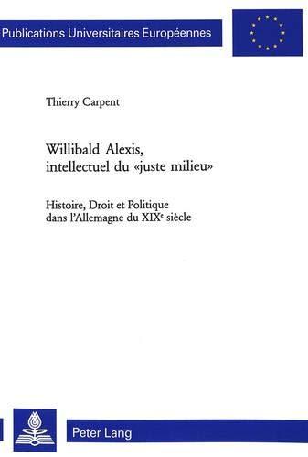 Willibald Alexis, intellectuel du «juste milieu»: Histoire, Droit et Politique dans l'Allemagne...